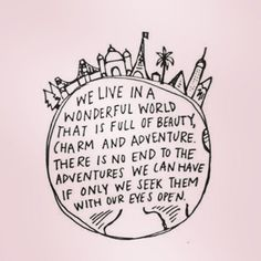 """Wise words! #wisdom #beauty #adventure"""