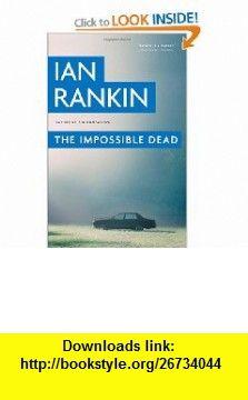 The Impossible Dead (9780316039772) Ian Rankin , ISBN-10: 0316039772  , ISBN-13: 978-0316039772 ,  , tutorials , pdf , ebook , torrent , downloads , rapidshare , filesonic , hotfile , megaupload , fileserve