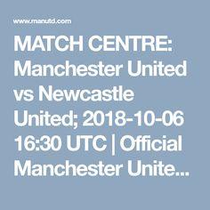 MATCH CENTRE: Manchester United vs Newcastle United; 2018-10-06 16:30 UTC | Official Manchester United Website Newcastle, Manchester United, United Website, Man Utd News, English Premier League, Centre, Man United