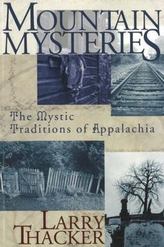 Mountain Mysteries: The Mystic Traditions of Appalachia by Larry Thacker, http://www.amazon.com/dp/1570723168/ref=cm_sw_r_pi_dp_NmvPrb1E86QHF