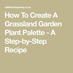 How To Create A Grassland Garden Plant Palette - A Step-by-Step Recipe