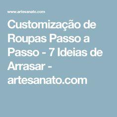 Customização de Roupas Passo a Passo - 7 Ideias de Arrasar - artesanato.com