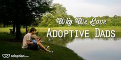 Why we love adoptive dads. Happy Father's Day!
