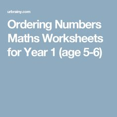 Ordering Numbers Maths Worksheets for Year 1 (age 5-6)