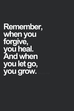 When you forgive, you heal. And when you let go, you grow. #quotes