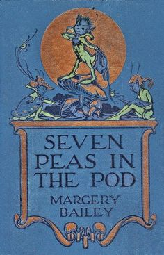 """""""Seven Peas in the Pod"""" by Margery Bailey. Illustrated by Alice Bolam Preston. Little, Brown, and Co, 1919. """"The which taken slowly and severally (one on Monday, the next on Tuesday, one on Wednesday and one on Thursday, one on Friday and another on Saturday, and the last of all to be had on Sunday) will ensure good dreams and the departure of all ill humors."""""""