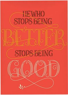 'He who stops being better stops being good' by Paul Rand. Lettering by Martina Flor.