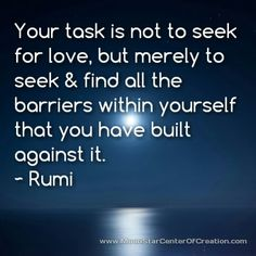 What are the barriers you have built against love? #quote #love #Rumi #inspiration   http://moonstarcenterofcreation.com/what-are-the-barriers-you-have-built-against-love/
