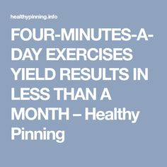 FOUR-MINUTES-A-DAY EXERCISES YIELD RESULTS IN LESS THAN A MONTH – Healthy Pinning
