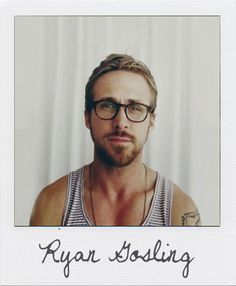 Ryan Gosling....need i say more