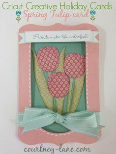 Cricut Creative Holiday Spring Tulip card.
