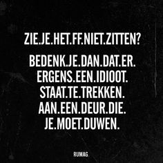 Remember that somewhere pulling, an idiot stands at a door, that you have to push Words Quotes, Wise Words, Sayings, Best Quotes, Funny Quotes, Awesome Quotes, Funny Humor, Dutch Words, Dutch Quotes