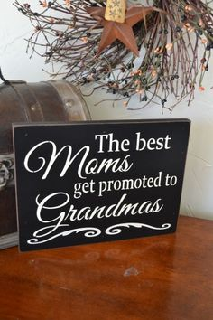 The Best Moms Get Promoted To Grandmas by CreativeTouchWood