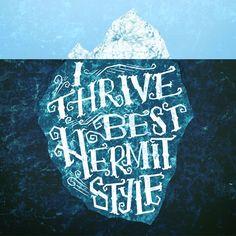 I thrive best hermit style.