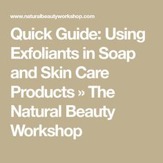 Quick Guide: Using Exfoliants in Soap and Skin Care Products » The Natural Beauty Workshop