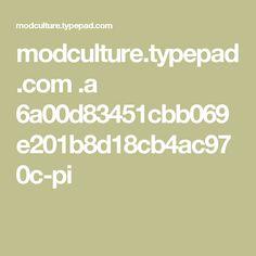 modculture.typepad.com .a 6a00d83451cbb069e201b8d18cb4ac970c-pi