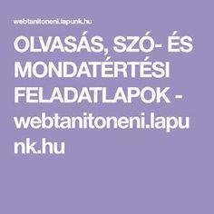 OLVASÁS, SZÓ- ÉS MONDATÉRTÉSI FELADATLAPOK - webtanitoneni.lapunk.hu Dysgraphia, Special Needs, Homeschool, Good Things, Education, Children, Kids, Young Children, Boys