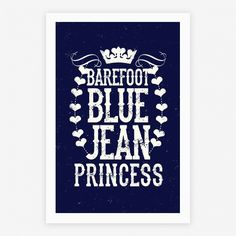Barefoot Blue Jean Princess #home #decor #country #girly #music #bluejeans #barefoot #princess #cute #southern #style #poster #art
