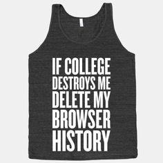 If College Destroys Me, Delete My Browser History #school #college #study #ironic #internet #finals