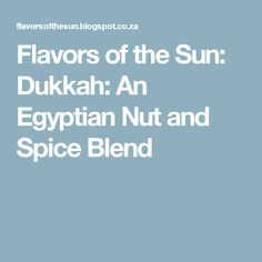 Flavors of the Sun: Dukkah: An Egyptian Nut and Spice Blend