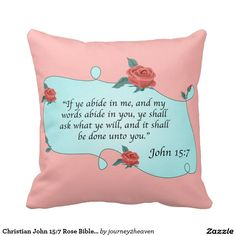 Christian John Rose Bible Quote Abide in Me Pillows Gift From Heaven, Bible Quotes, Decorative Throw Pillows, Create Your Own, Christian, Words, Rose, Gifts, Inspiration