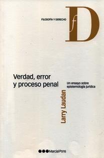 Verdad, error y proceso penal : un ensayo sobre epistemología jurídica/ Larry Laudan ; traducción de Carmen Vázquez y Edgar Aguilera.  341 F3 2013 L