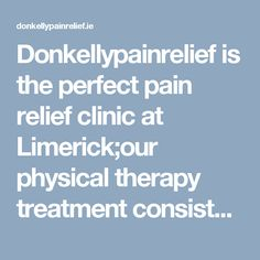 Donkellypainrelief is the perfect pain relief clinic at Limerick;our physical therapy treatment consistently brings resolution to painful conditions. For more information you can visit our site and call us at 086 Physical Therapy, Pain Relief, Clinic, Physics, Conditioner, Physical Therapist, Physique