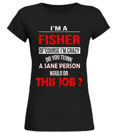 im a fisher of course im crazy funny t-shirt