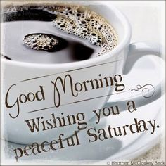 Good Morning Wishing You A Peaceful Saturday good morning saturday saturday quotes happy saturday saturday quote happy saturday quotes quotes for saturday hello saturday