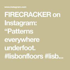 """FIRECRACKER on Instagram: """"Patterns everywhere underfoot. #lisbonfloors #lisbonfloor #lisboa #lisbon"""" Firecracker, Lisbon, Floors, Patterns, Instagram, Home Tiles, Block Prints, Flats, Patrones"""