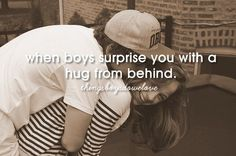 When boys suprise you with a hug from behind