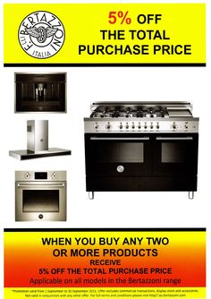 SAVE 5% on BERTAZZONI Appliances when you buy TWO or more of them!*   Save 5% on all multiple purchases* (includes all built-in appliances eg ovens, steamers, combi microwave, coffee machine & warming drawer: range cookers; cooktops Gas & Induction & rangehoods)