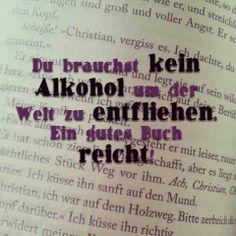 Du brauchst kein Alkohol um der Welt zu entfliehen. Ein gutes Buch reicht!