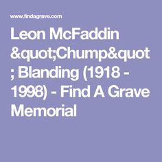 "Leon McFaddin ""Chump"" Blanding (1918 - 1998) - Find A Grave Memorial"