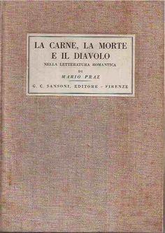 Mario Praz - La Carne, la Morte e il Diavolo nella Letteratura Romantica