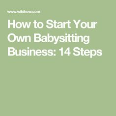 How to Start Your Own Babysitting Business: 14 Steps