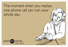 The moment when you realize, one phone call can ruin your whole day. Work Memes, Work Quotes, Work Humor, Great Quotes, Day Off Meme, The Moment You Realize, In This Moment, Calling Quotes, Caller Id