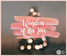 """He rules the world with truth and grace And makes the nations prove the glories of His righteousness and wonders of His love """"Show me the wonders of your great love, you who save by your right hand those who take refuge in you."""" (Psalm 17:7)"""