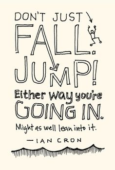 Dont Just Fall... Jump!    (HT @Steve Knight)