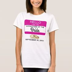 #shower - #Hello: I Am the Godmother of the Bride Name Badge T-Shirt