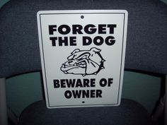 Forget the dog Beware of Owner **For sale with free shipping**