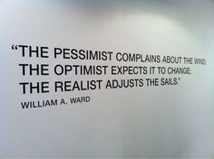 """""""The pessimist complains about the wind..."""""""