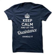 Quaintance - KEEP CALM AND LET THE Quaintance HANDLE IT - custom t shirt #university tee #tshirt design