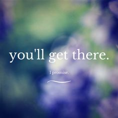 you'll get there.