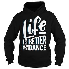Life is better when you dance SHIRT T-SHIRT HOODIE #gift #ideas #Popular #Everything #Videos #Shop #Animals #pets #Architecture #Art #Cars #motorcycles #Celebrities #DIY #crafts #Design #Education #Entertainment #Food #drink #Gardening #Geek #Hair #beauty #Health #fitness #History #Holidays #events #Home decor #Humor #Illustrations #posters #Kids #parenting #Men #Outdoors #Photography #Products #Quotes #Science #nature #Sports #Tattoos #Technology #Travel #Weddings #Women