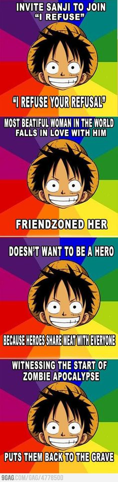 Just Luffy..I probably pinned this already but it's so awesome it can be pinned a billion times and still be funny