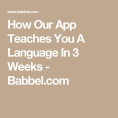 How Our App Teaches You A Language In 3 Weeks - Babbel.com