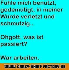 Wer kennt das?   #crazys #prost #fun #spass #rauchen #trinken #verrückt #saufen #irre #crazyshirtfactory #geilescheiße #funpic #funpics #arbeit #verletzt #schmutzig #gott #hilfe