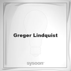 Greger Lindquist: Page about Greger Lindquist #member #website #sysoon #about