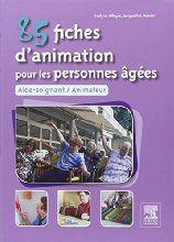 85 fiches d'animation pour les personnes âgées : Aide-soignant, animateur